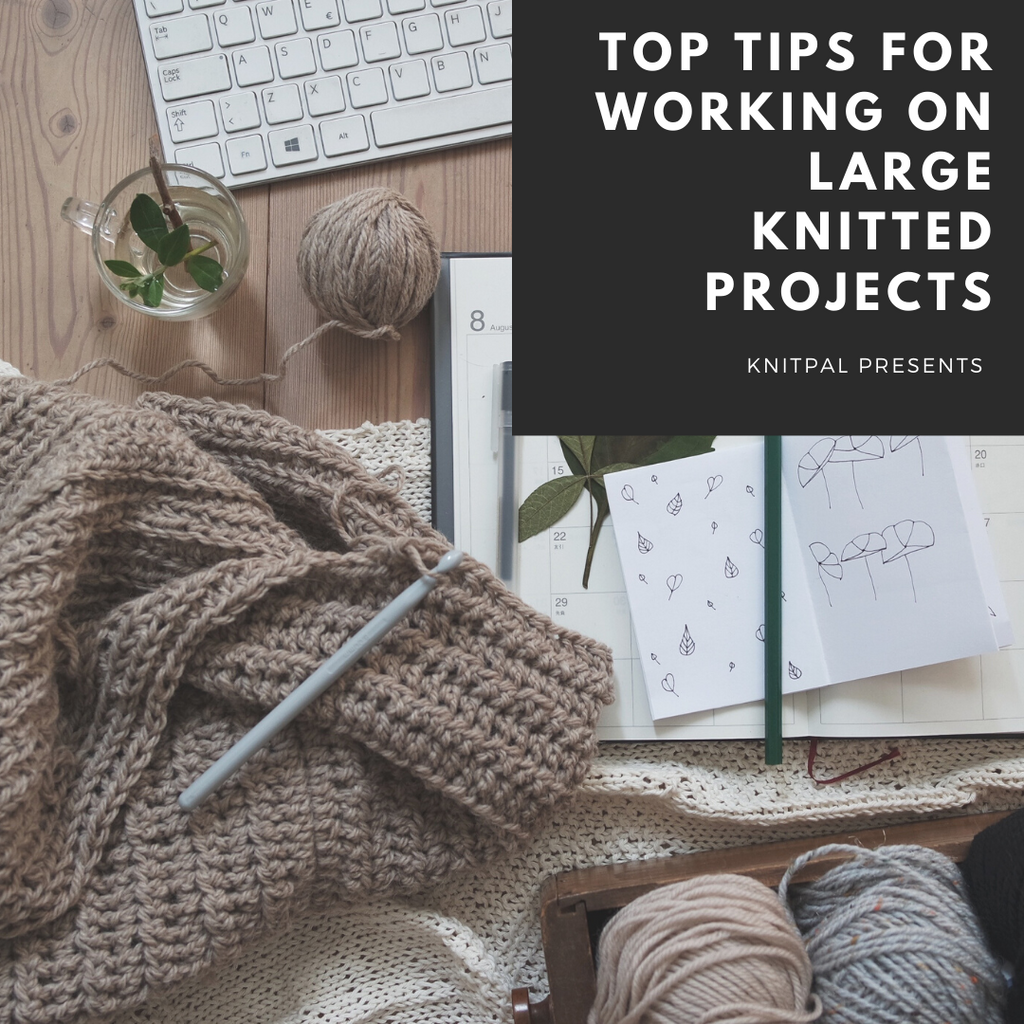 Top Tips for Working on Large Knitted Projects