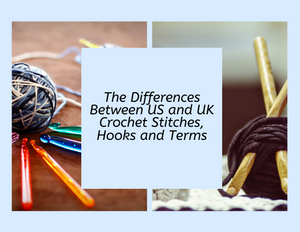 The Differences Between US and UK Crochet Stitches, Hooks and Terms