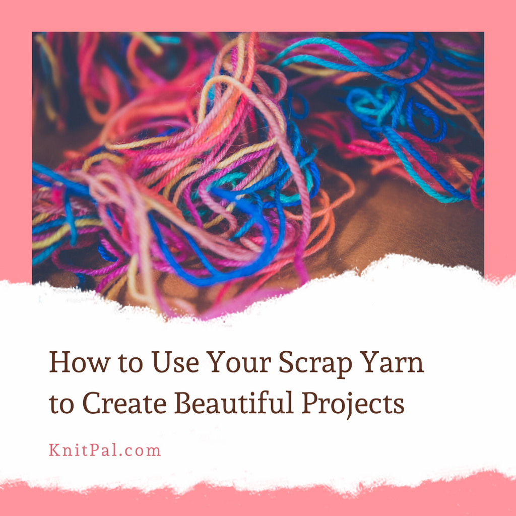 How to Use Your Scrap Yarn to Create Beautiful Projects