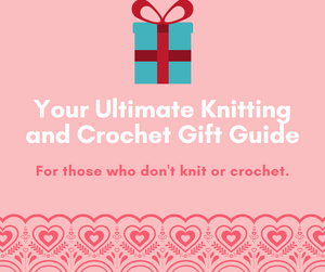 Your Ultimate Knitting and Crochet Gift Guide