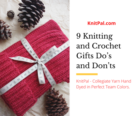 9 Knitting and Crochet Gifts Do's and Don'ts