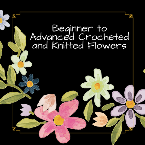 Beginner to Advanced Crocheted and Knitted Flowers