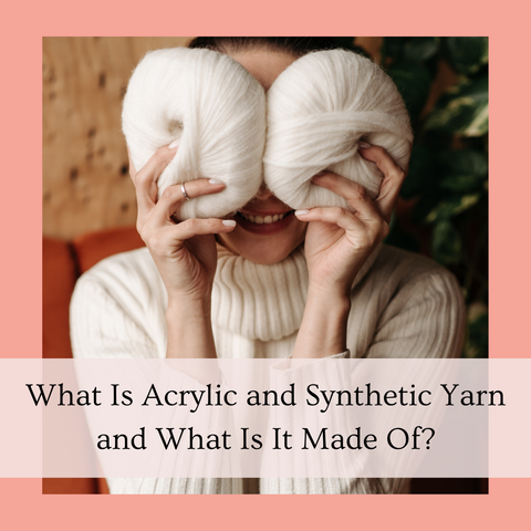 What Is Acrylic and Synthetic Yarn and What Is It Made Of?