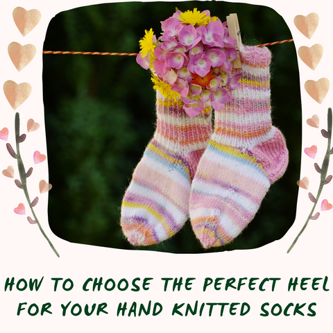 How To Choose the Perfect Heel for Your Hand Knitted Socks