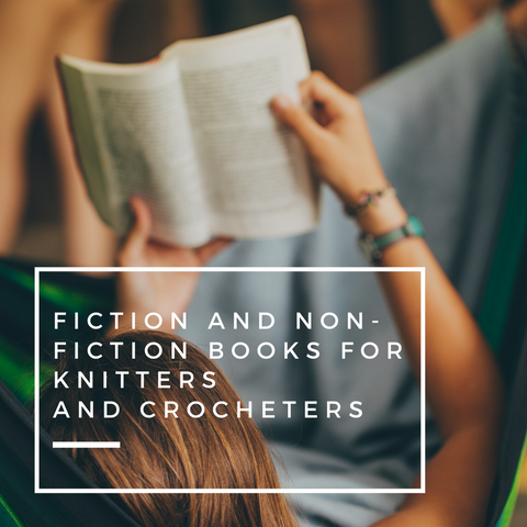 Fiction and Non-Fiction Books for Knitters and Crocheters