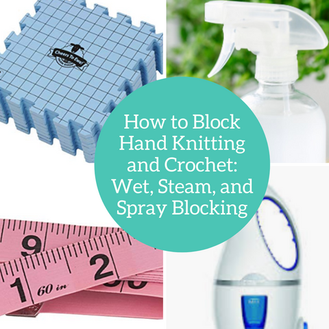 How to Block Hand Knitting and Crochet: Wet, Steam, and Spray Blocking