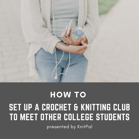 How to Set Up a Crochet & Knitting Club to Meet Other College Students