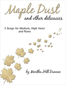 MAPLE DUST AND OTHER DELICACIES for Medium/High Voice and Piano – Vocal Collection