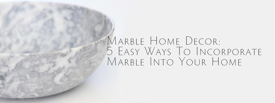 Marble Home Decor: 5 Ways to Incorporate Marble in to your home