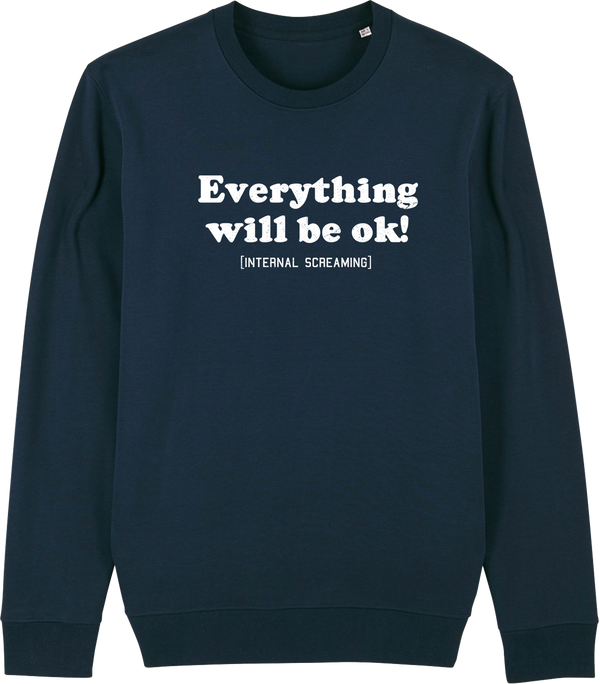 Unisex Everything will be ok (Internal screaming) Sweat