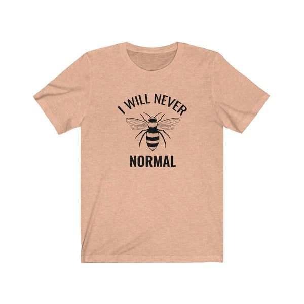 I Will Never Bee Normal T Shirt