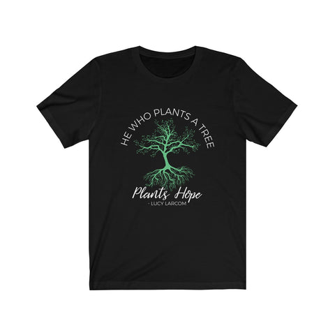 He Who Plants a Tree Plants Hope T Shirt