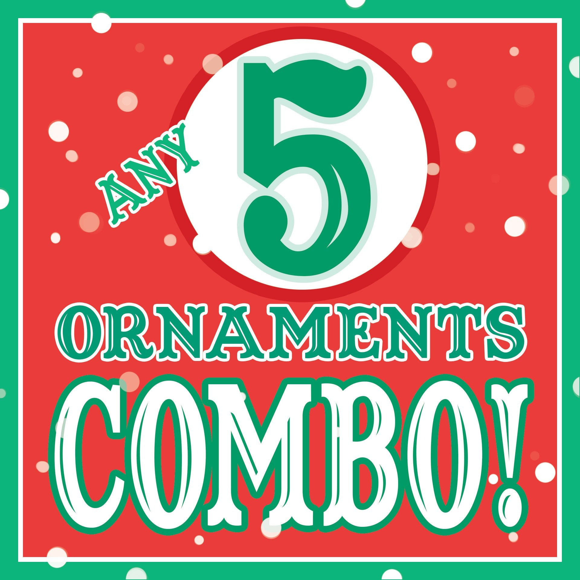 ANY 5 Christmas Ornaments DISCOUNT COMBO!