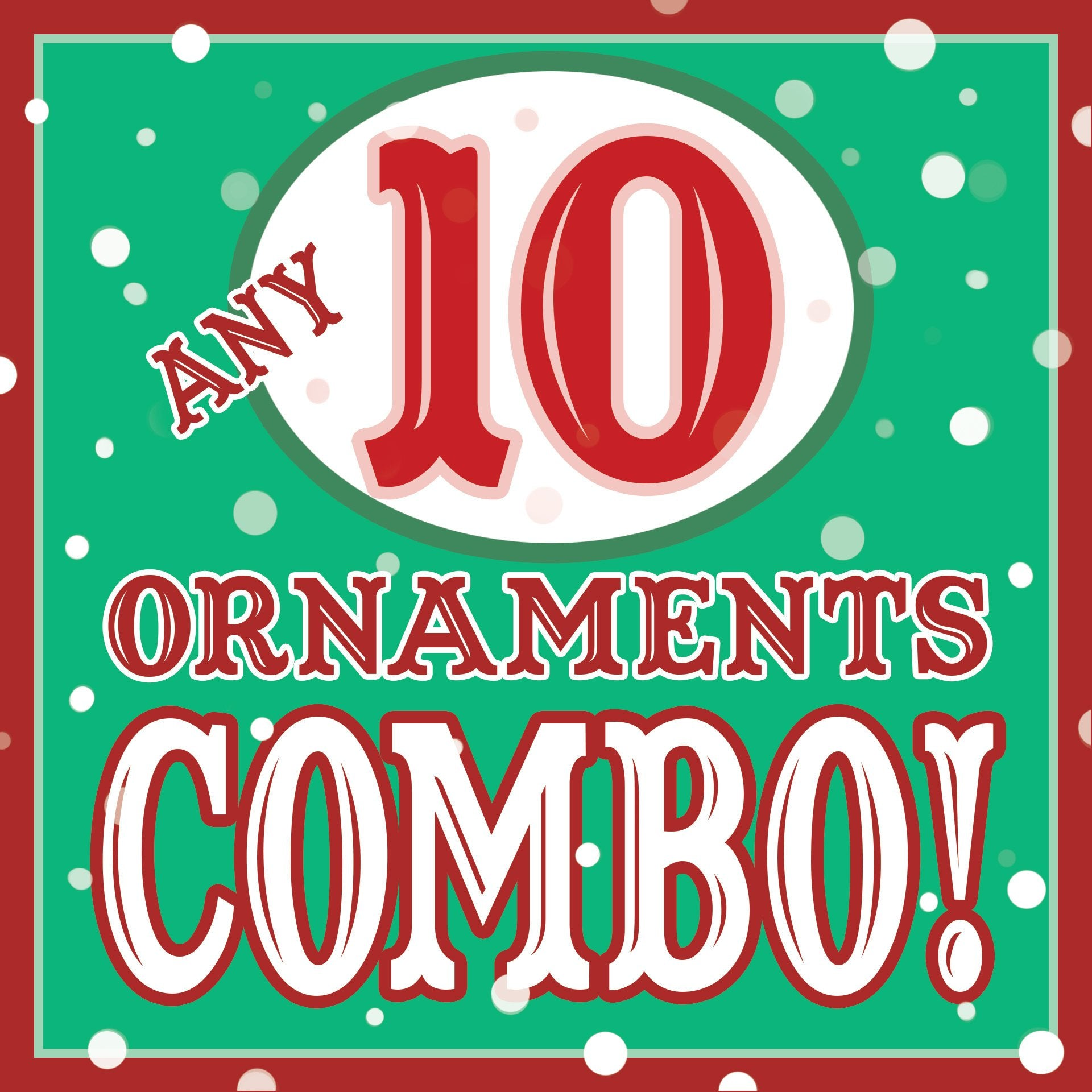 ANY 10 Christmas Ornaments DISCOUNT COMBO!