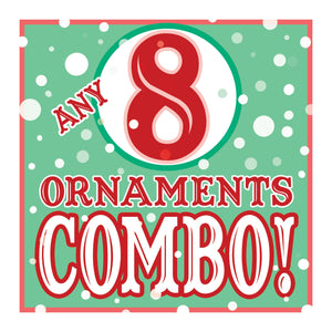 ANY 8 Christmas Ornaments DISCOUNT COMBO!