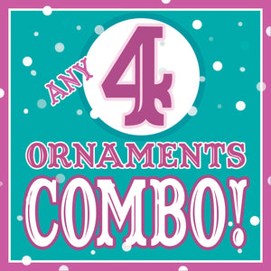 ANY 4 Christmas Ornaments DISCOUNT COMBO!