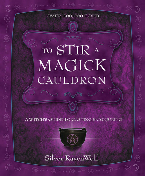 To Stir A Magick Cauldron - A Witch's Guide To Casting & Conjuring