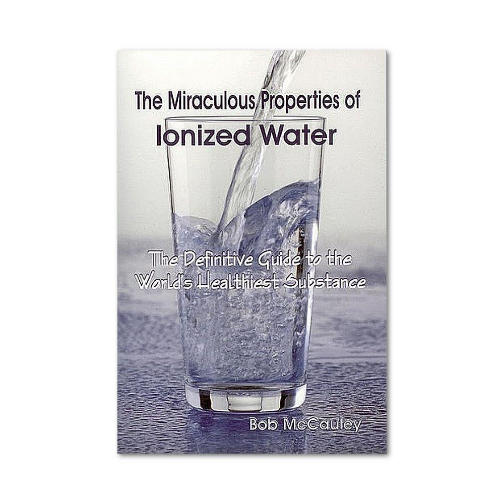 The Miraculous Properties of Ionized Water Book by Bob McCauley