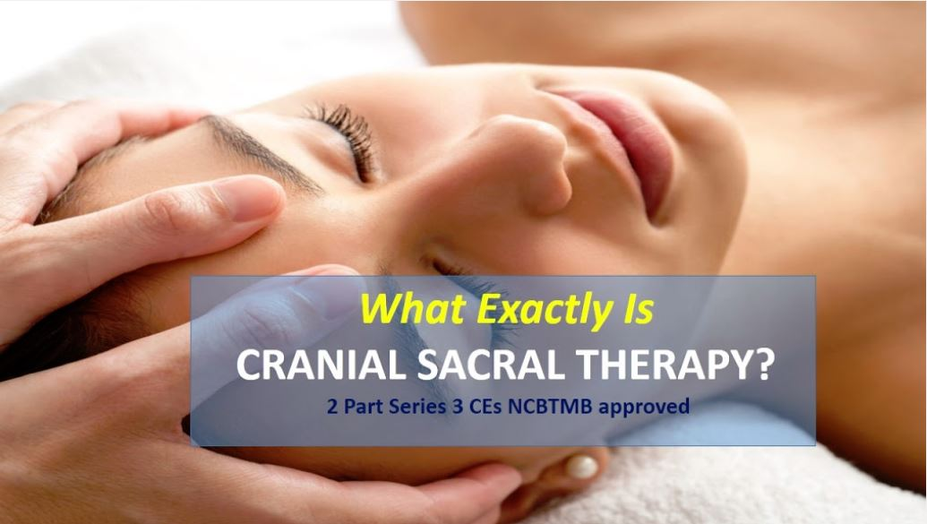 Cranial Sacral Therapy a 2 part series 3.0 CEs