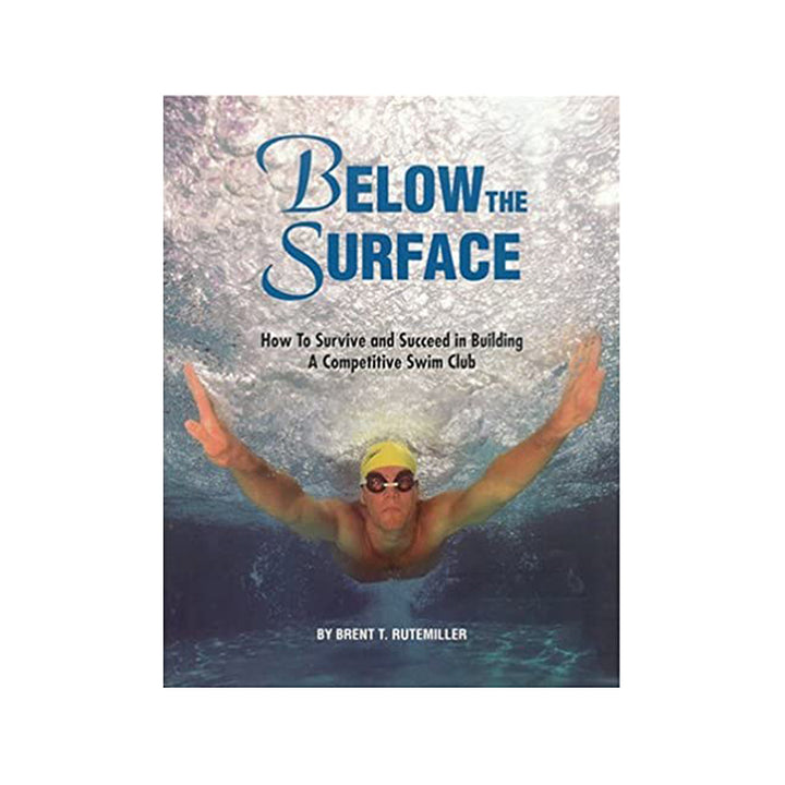 Below the Surface: How to Survive and Succeed in Building a Competitive Swim Club