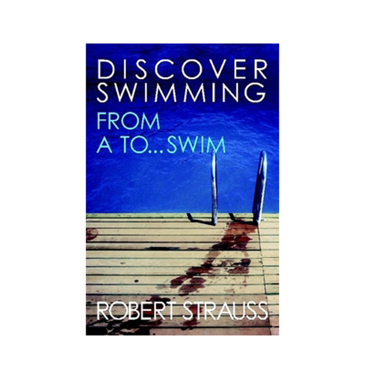 Discover Swimming: From A To... Swim - Robert Strauss