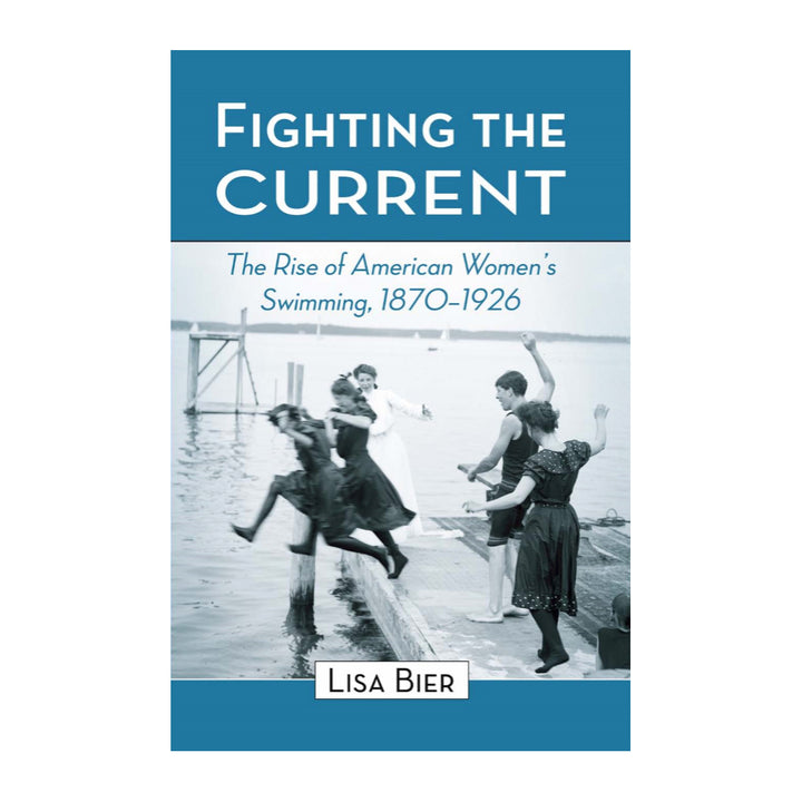 Fighting the Current: The Rise of American Women's Swimming, 1870-1926