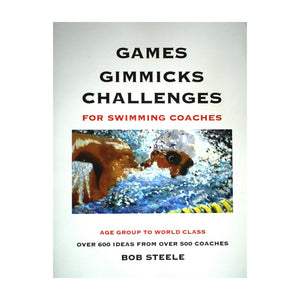 Games, Gimmicks and Challenges - For Swimming Coaches