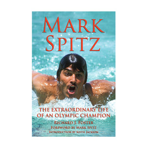 Mark Spitz: The Extraordinary Life of An Olympic Champion
