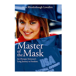 Master of the Mask - An Olympic Swimmer's Long Journey to Freedom