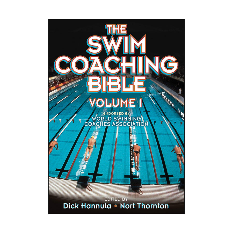 The Swim Coaching Bible Volume I - By Dick Hannula and Nort Thornton