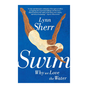 Swim: Why We Love the Water - By Lynn Sherr