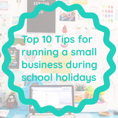 Top Ten Tips for running a small business during the school holidays