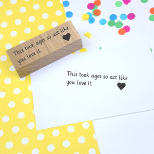 Act like you love it Rubber Stamp
