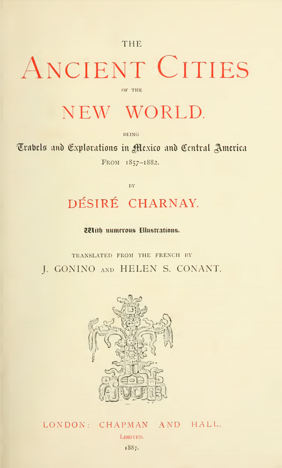 1887 The Ancient Cities of the New World being travels & explorations in Mexico & Central America
