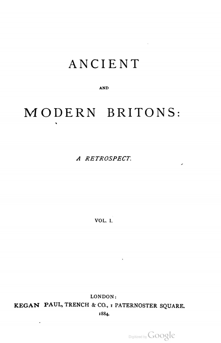 1884 Ancient and Modern Britons A Retrospect Vol.1