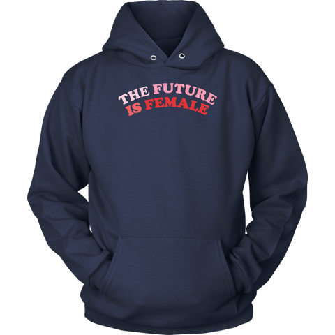 The Future Is Female Sweatshirt Hoodie