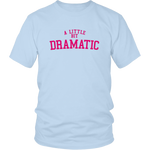 A Little Bit Dramatic Shirt