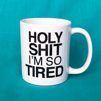 Holy Shit I'm So Tired Mug