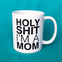 Holy Shit I'm A Mom Mug