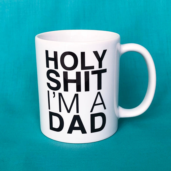Holy Shit I'm A Dad Mug