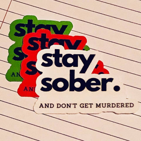 Stay Sober & Don't Get Murdered Decal