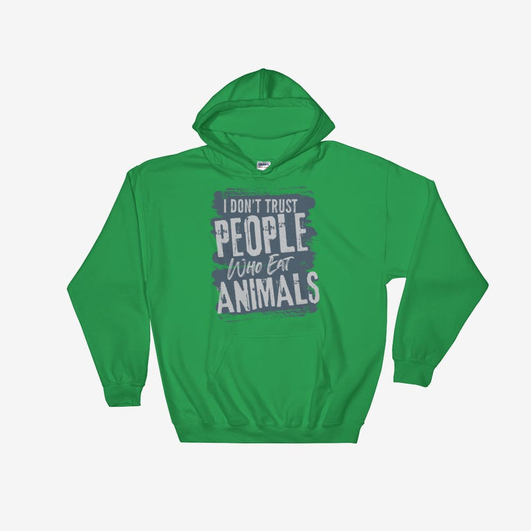 Unisex I Dont Trust People Who Eat Animals Hooded Sweatshirt - Irish Green / S
