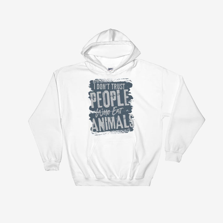 Unisex I Dont Trust People Who Eat Animals Hooded Sweatshirt - White / S