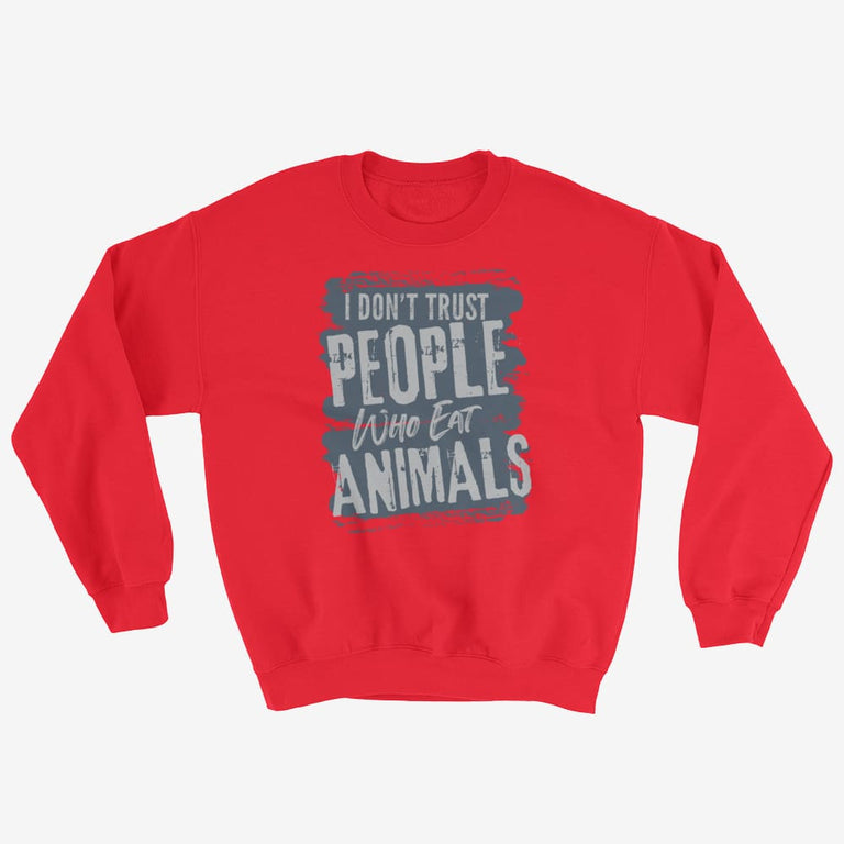 Unisex I Dont Trust People Who Eat Animals Sweatshirt - Red / S