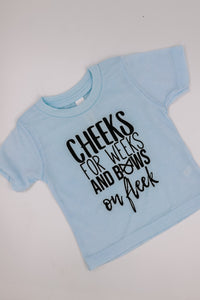 CHEEKS FOR WEEKS AND BOWS ON FLEEK T-SHIRT