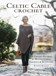 Celtic Cable Crochet: 18 Crochet Patterns for Modern Cabled Garments & Accessories