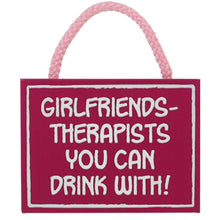 Load image into Gallery viewer, Pink wood friends sign reads - girlfriends, therapists you can drink with
