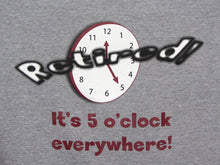 Load image into Gallery viewer, Retired - 5 o'clock Everywhere T-shirt