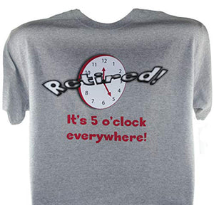 Retired - 5 o'clock Everywhere T-shirt