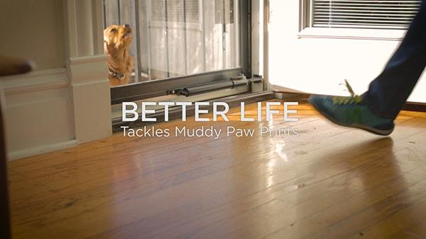 Better Life Tackles Muddy Paw Prints